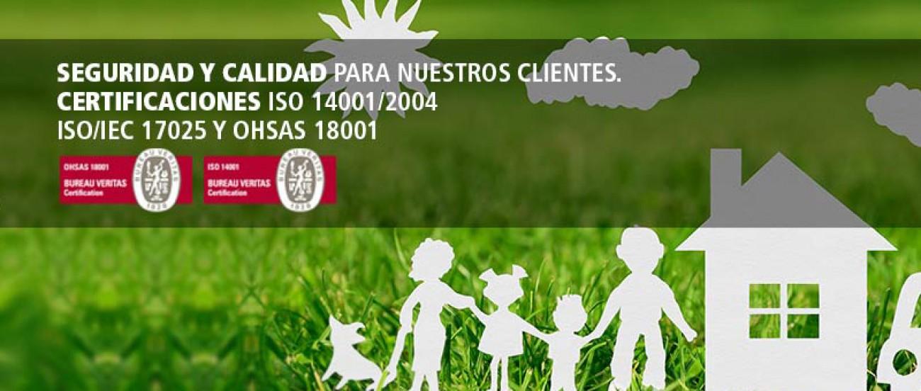 Seguridad y calidad para nuestros clientes. Certificaciones ISO 14001/2004, ISO/IEC 17025 y OHSAS 18001.