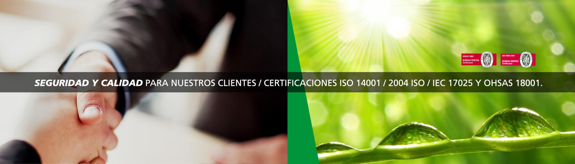 SEGURIDAD Y CALIDAD PARA NUESTROS CLIENTES / CERTIFICACIONES ISO 14001 / 2004 ISO / IEC 17025 Y OHSAS 18001.